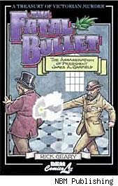 The Fatal Bullet: The Assassination of President Garfield cover