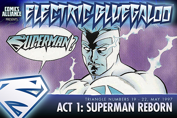 Electric Bluegaloo, Act One: Superman... Reborn!
