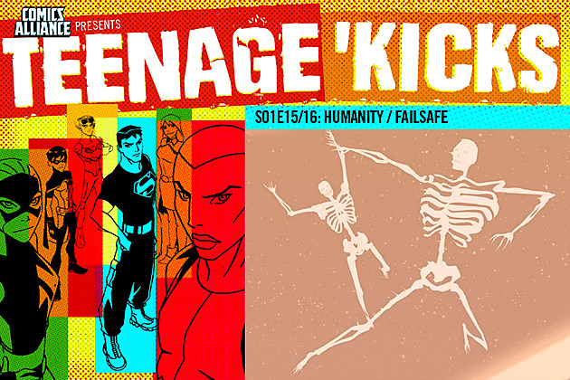 "Teenage 'Kicks: S1 E15-16: 'Humanity' / ""Failsafe"""